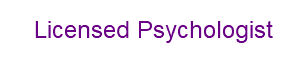 Licensed Psychologist